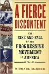 A Fierce Discontent : The Rise and Fall of the Progressive Movement in America, 1870-1920 - Michael McGerr