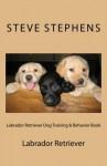 Labrador Retriever Dog Training & Behavior Book - Steve Stephens