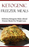 Ketogenic Freezer Meals: Delicious Low Carb Make-Ahead Freezer Recipes For Weight Loss (Easy Low Carb Recipes) - Brian Smith