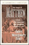 The Gospel of Matthew: Volume 1: The King and His Kingdom, Matthew 1-17 - James Montgomery Boice