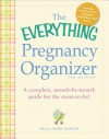The Everything Pregnancy Organizer: A Month-By-Month Guide to a Stress-Free Pregnancy - Paula Ford-Martin