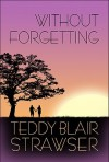Without Forgetting - Teddy Blair Strawser