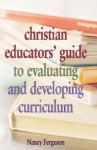 Christian Educators' Guide to Evaluating and Developing Curriculum - Nancy Ferguson