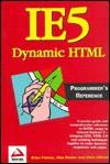 Ie5 Dynamic HTML Programmer's Reference - Brian Francis, Alex Homer, Chris Ullman