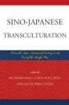 Sino-Japanese Transculturation: Late Nineteenth Century to the End of the Pacific War - Richard King, Cody Poulton, Katsuhiko Endo