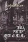 Tesla, portret među maskama: roman - Vladimir Pištalo