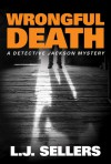 Wrongful Death (A Detective Jackson Mystery) - L.J. Sellers