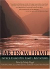 Far from Home: Father-Daughter Travel Adventures - Wendy Knight