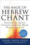 The Magic of Hebrew Chant: Healing the Spirit, Transforming the Mind, Deepening Love - Shefa Gold, Sylvia Boorstein