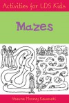Activities for LDS Kids: Mazes - Shauna Mooney Kawasaki