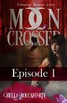 Moon Crossed #1: Episode 1 (Crescent Hunter) - Bella Roccaforte