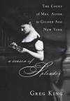Season of Splendor: The Court of Mrs. Astor in Gilded Age New York - Greg King