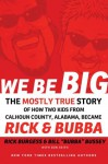 We Be Big: The Mostly True Story of How Two Kids from Calhoun County, Alabama, Became Rick and Bubba (Rick & Bubba) - Rick Burgess, Bill Bussey, Don Keith