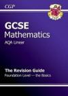 Mathematics: GCSE: AQA Linear: The Revision Guide: Foundation Level: The Basics - Richard Parsons