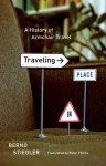 Traveling in Place: A History of Armchair Travel - Bernd Stiegler, Peter Filkins