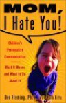 Mom, I Hate You! Children's Provocative Communication: What It Means and What to Do About It - Don Fleming