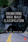 Engineering Rock Mass Classification: Tunnelling, Foundations and Landslides - R K Goel, Bhawani Singh