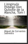 L'enginyós Hidalgo Don Quixote de la Mancha, Tom I - Miguel de Cervantes Saavedra