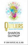 Ingredients of Outliers: Woman Game Changer Sharon Guynup (Outlier Series Book 5) - John Shufeldt