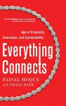 Everything Connects: How to Transform and Lead in the Age of Creativity, Innovation, and Sustainability - Faisal Hoque, Drake Baer