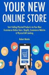 Your New Online Store: Start Selling Physical Products via Your New Ecommerce Online Store. Shopify, Ecommerce Website & Physical Gift Jacking - Robert Martin