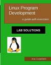 Linux Program Development: Lab Solutions: A Guide With Exercises - Jerry Cooperstein