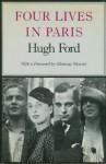 Four Lives in Paris - Hugh D. Ford, Glenway Wescott