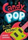 En route pour la gloire (Candy Pop, #1) - Lauren Laverne, Julie Lopez