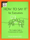 How to Say it for Executives: The Complete Guide to Communication for Leaders - Phyllis Mindell