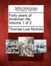 Forty Years of American Life. Volume 1 of 2 - Thomas Low Nichols