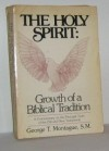 The Holy Spirit: Growth of a Biblical Tradition (An Exploration book) - George T. Montague