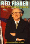 Hockey, Heroes and Me - Red Fisher, Ken Dryden
