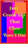 Just Crank Up That Cher 'Fore I Die - German Alcala