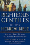 Righteous Gentiles in the Hebrew Bible: Ancient Role Models for Sacred Relationships - Jeffrey K. Salkin, Phyllis A. Tickle, Harold M. Schulweis