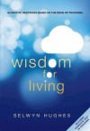 Wisdom for Living: 62 Days of Devotions Based on the Book of Proverbs - Selwyn Hughes