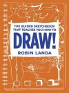 The Guided Sketchbook That Teaches You How to Draw! - Robin Landa