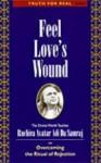 Feel Love's Wound: Overcoming the Ritual of Rejection - Adi Da Samraj