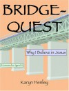 Bridge-Quest, Why I Believe In Jesus - Karyn Henley