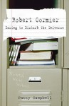 Robert Cormier: Daring to Disturb the Universe - Patricia J. Campbell