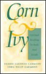 Corn and Ivy: Spiritual Reading in Ruth and Jonah - Denise Carmondy, John Tully Carmody, Denise Carmondy