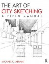 The Art of City Sketching: A Field Manual - Michael Abrams