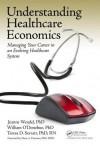 Understanding Healthcare Economics: Managing Your Career in an Evolving Healthcare System - Jeanne Wendel, William T. O'Donohue, Teresa D. Serratt