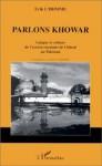 Parlons Khowar: Langue Et Culture de L'Ancien Royaume de Chitral Au Pakistan - Erik L'Homme