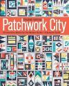 Patchwork City: 75 Innovative Blocks for the Modern Quilter 6 Sampler Quilts - Elizabeth Hartman