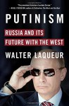 Putinism: Russia and Its Future with the West - Walter Laqueur