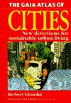 The Gaia Atlas of Cities: New Directions for Sustainable Urban Living - Herbert Girardet