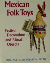 Mexican Folk Toys: Festival Decorations and Ritual Objects - Florence Harvey Pettit