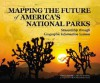 Mapping the Future of America's National Parks: Stewardship Through Geographic Information Systems - Leslie Armstrong, Mark Henry