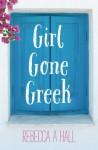 Girl Gone Greek - Rebecca A Hall
