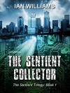 The Sentient Collector (The Sentient Trilogy Book 1) - Ian Williams